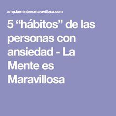 """5 """"hábitos"""" de las personas con ansiedad - La Mente es Maravillosa"""