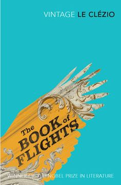 Buy The Book of Flights by J. Le Clezio from Waterstones today! Click and Collect from your local Waterstones or get FREE UK delivery on orders over Book Cover Design, Book Design, Nobel Prize Winners, Great Plains, Vintage Classics, Classic Books, Vintage Books, Book Worms, The Book