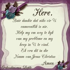 Pray Quotes, Bible Quotes, Bible Verses, Baie Dankie, Afrikaanse Quotes, Goeie More, Inspirational Qoutes, Good Morning Greetings, Bible Prayers