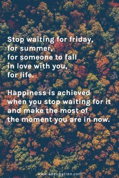 Inspiration : Stop wishing your life away Stop waiting for IT.