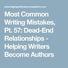Most Common Writing Mistakes, Pt. 57: Dead-End Relationships - Helping Writers Become Authors