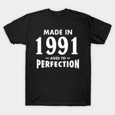 Made In 1991 Aged to Perfection T-Shirt  #birthday #gift #ideas #birthyears #presents #image #photo #shirt #tshirt #sweatshirt