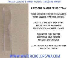 AWESOME WATER FRIDGE TRAY THESE ARE NEED FOR OUR FREESTANDING WATER COOLERS THAT HAVE A FRIDGE. They fit at the very back of the fridge to catch any water condensation, or water leakage This needs to be emptied every time your replace a awesome water filter, clean thoroughly with a toothbrush and OR chux cloth Water Condensation, Water Coolers, Water Filter, Filters, Tray, Awesome, Fit, Shape, Water Purification