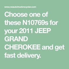 Choose one of these N10769s for your 2011 JEEP GRAND CHEROKEE and get fast delivery. Jeep Parts For Sale, 2011 Jeep Grand Cherokee, Used Parts, New England, Delivery, Trucks, Truck