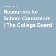 Resources for School Counselors   The College Board