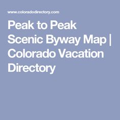 Peak to Peak Scenic Byway Map | Colorado Vacation Directory