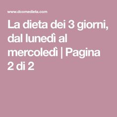 La dieta dei 3 giorni, dal lunedì al mercoledì | Pagina 2 di 2 3, Health Fitness, Wellness, Good Things, Beauty, Food, Diets, Exercises, Lighting