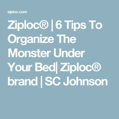 Ziploc® | 6 Tips To Organize The Monster Under Your Bed| Ziploc® brand | SC Johnson