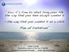 Now it's time to start living your life.  JC