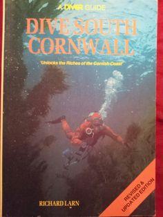 'Dive South Cornwall : unlock the riches of the Cornish Coast' ; Richard Larn