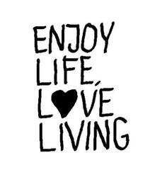 Enjoy life, love, living #blackwhite #quote #word