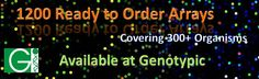 More than 1200 ready-to-order array designs covering 300+ organisms available at Genotypic Technology. Visit http://www.genotypic.co.in/Catalog-Arrays.aspx or email us at genomics@genotypic.co.in / prathima.ds@genotypic.co.in