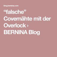 """""""falsche"""" Covernähte mit der Overlock › BERNINA Blog"""