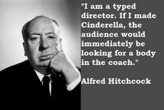 """""""I am a typed director. If I made Cinderella, the audience would immediately be looking for a body in the coach."""" ~Alfred Hitchcock"""