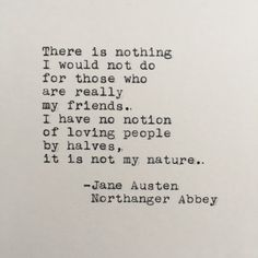 Jane Austen Friendship Quote (Northanger Abbey) Typed on Typewriter Friendship Quotes Poetry Quotes, Words Quotes, Wise Words, Me Quotes, Quotes From Books, Qoutes, I Love People Quotes, Jealous Friends Quotes, Soul Sister Quotes