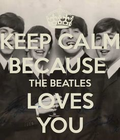 Keep Calm......... Because The Beatles Loves You!