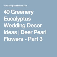 40 Greenery Eucalyptus Wedding Decor Ideas | Deer Pearl Flowers - Part 3