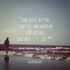 """I was alive, but you, it was you, who made my heart breathe, and then ........ die. ❞"" - from HEART BUBBLES 