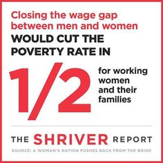 """Closing the wage gap between men and women would cut the poverty rate in 1/2 for working women and their families.""  [follow this link to find a short clip and discussion on the gender wage gap: http://www.thesociologicalcinema.com/1/post/2012/07/do-men-really-earn-more-than-women.html]  Source: A Woman's Nation Pushes Back from the Brink (Read more here: http://shriverreport.org/special-report/a-womans-nation-pushes-back-from-the-brink/)"