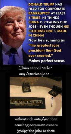 A true republican, has his crap manufactured in China and then complains China is the problem. It's not China Mr. Trump, its people like you so twisted with greed that a bigger bank account is more important than all other considerations. Lying about it is so Presidential.
