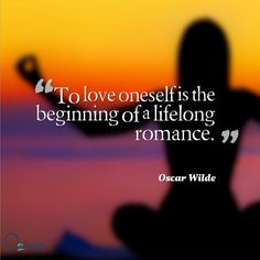 To love oneself is the beginning of a lifelong romance - motivation, yoga, inspiration.