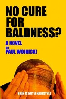 No Cure For Baldness?  A Novel, 978-1434841780, Paul Wojnicki, CreateSpace Independent Publishing Platform