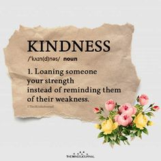 KINDNESS noun Loaning someone your strength instead of reminding beauty quotes Wisdom Quotes, Words Quotes, Wise Words, Me Quotes, Sayings, Sassy Quotes, Beauty Quotes, Crate Paper, Karma
