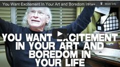 You Want Excitement In Your Art and Boredom In Your Life by Richard Walter