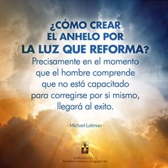 Cabalá Auténtica Bnei Baruch México - Kabbalah Mexico: Crear el anhelo por la Luz que reforma #LuzSuperior #LuzQueReforma #Cabala #Kabbalah #FrasesDeCabala