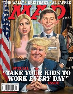 Mad Magazine August 2017 Trump Kids Cover Alfred E Neuman Cool Historic Political Satire, Political Cartoons, Political Symbols, Political Junkie, Trump Cartoons, Funny Cartoons, Caricatures, Sergio Aragonés, Alfred E Neuman