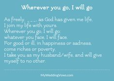 As freely, ________, as God has given me life, I join my life with yours. Wherever you go, I will go
