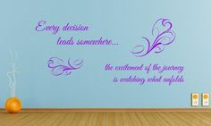 Philosophical quote with french style flourishEvery decision leads somewhere...The excitement of the journey is watching what unfolds.  All our wall stickers/decals are available in a great range of sizes and colours - and can be personalised to be truly custom. Dining Room Walls, Living Room Decor, Wall Stickers, Decals, Philosophical Quotes, Kitchens And Bedrooms, French Style, Flourish, Custom Design