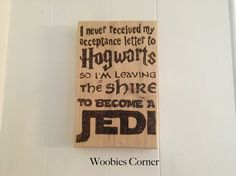I Never Got My Acceptance Letter From Hogwarts So I'm Leaving The Shire To Become A Jedi Sign, Wood burned Harry Potter sign, Star Wars sign
