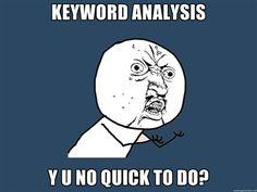 Keyword Analysis... Y U No Quick To Do?