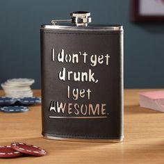 """I don't get drunk, I get awesome."""