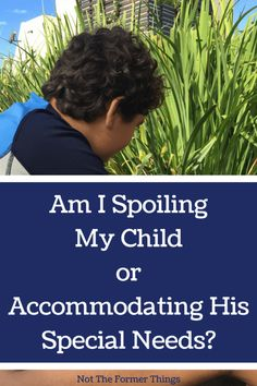 Am I Spoiling My Child or Accommodating His Special Needs? #specialneeds #specialneedsmom #classroomaccommodations #specialeducations