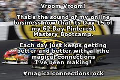 Vroom Vroom! That's the sound of my online business now that it's Day 15 of my 62 Day Pinterest Mastery Bootcamp. Each day just keeps getting better and better with all the magical connections I've been making!