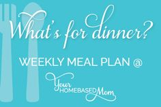 Meal Plans w/ Recipes!  AWESOME!!! http://www.yourhomebasedmom.com/whats-dinnermeal-plan-3/