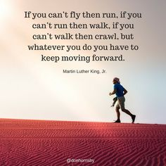 If you can't fly then run, if you can't run then walk, if you can't walk then crawl, but whatever you do you have to keep moving forward. Keep moving forward today! Try Quotes, Past Quotes, Hard Work Quotes, Quotes App, Like Quotes, Life Lesson Quotes, Best Status Quotes, Calendar Quotes, Action Quotes