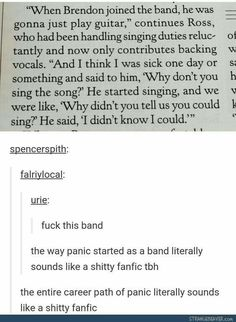 Panic really is just a shitty fanfic<<<< Even their stage gay is . <<<More like Fanfic! at the Disco am I right Psalm 20, Tumblr Funny, Funny Memes, Hilarious, Emo Bands, Music Bands, Superwholock, A Silent Voice, Panic! At The Disco