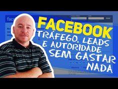 ► Como Usar o Facebook Para Gerar Tráfego, leads e autoridade sem gastar...