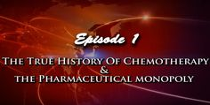 The Truth About Cancer: A Global Quest - The True History of Chemo & The Pharmaceutical Monopoly