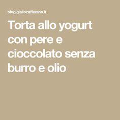 Torta allo yogurt con pere e cioccolato senza burro e olio