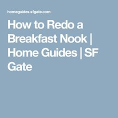 How to Redo a Breakfast Nook | Home Guides | SF Gate