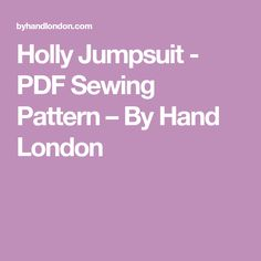 Holly Jumpsuit - PDF Sewing Pattern – By Hand London