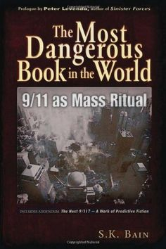 The Most Dangerous Book in the World: 9/11 as Mass Ritual by S. K. Bain,http://www.amazon.com/dp/1937584178/ref=cm_sw_r_pi_dp_AxMdsb02CE8J6R2W