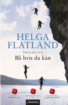 Bli hvis du kan (trilogy): Bli hvis du kan. Reis hvis du må; Alle vil hjem. Ingen vil tilbake; Det finnes ingen helhet, Helga Flatland. July 2017