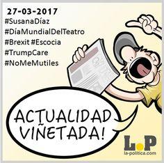 #ActualidadViñetada – Noticias de hoy 27/03/2017 – Especial #SusanaDíaz  #DiaMundialDelTeatro #Brexit #Escocia #TrumpCare #NoMeMutiles