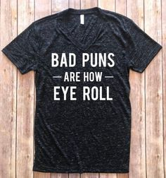 Bad Puns are how Eye Roll Shirt Funny Sarcasm Shirt Gift for dad Dad joke Shirt Bad Pun Shirt B - Pun Shirts - Trending Pun Shirts for sales. #punshirts #shirts #tshirts - This unisex V-neck T-Shirt is super soft and comfortable! When placing your order select both the size and color you would like for the shirt. The last two photos in the listing are color and sizing charts for reference. Shirts are unisex sizing and have more of a mens fit. For a more fitted style order a size smaller than…