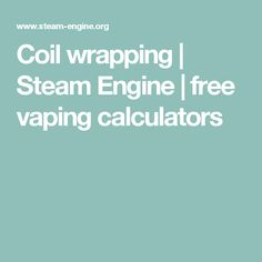 Coil wrapping   Steam Engine   free vaping calculators